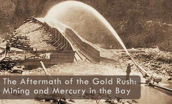 The Aftermath of the Gold Rush: Mining and Mercury in the Bay