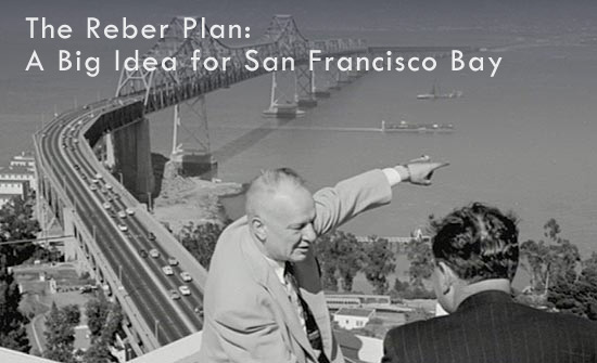 The Reber Plan: A Big Idea for San Francisco Bay